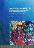 Where the power lies: multiple stakeholder politics over natural resources: a participatory methods guide
