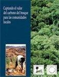 Captando el valor del carbono del bosque para las comunidades locales: oportunidades existentes en el mecanismo de dessarollo limpio del protocolo Kioto