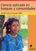 Ciencia aplicada en bosques y comunidades: CIFOR Informe Anual 2003