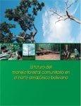 El futuro del manejo forestal comunitario en el norte amazonico boliviano