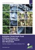 Kebijakan Pemerintah Pusat di Bidang Konservasi dari Perspektif Daerah dan Masyarakat: Studi Kasus Kabupaten Kutai Barat, Kalimantan Timur