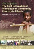 Towards a shared vision and action frame for community forestry in Liberia: Proceedings of the First International Workshop on Community Forestry in Liberia, Monrovia, 12-15 December 2005