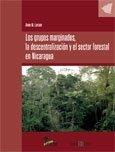 Los grupos marginados, la descentralizacion y el sector forestal en Nicaragua