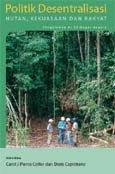 Politik desentralisasi: hutan, kekuasaan dan rakyat