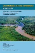 Decentralization of forest administration in Indonesia: implications for forest sustainability, economic development and community livelihoods