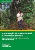 Recuperação de areas alteradas na Amazônia Brasileira: experiências locais, lições aprendidas e implicações para políticas públicas