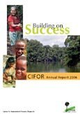 CIFOR annual report 2006: building on success