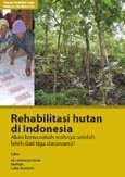 Rehabilitasi hutan di Indonesia: akan kemanakah arahnya setelah lebih dari tiga dasawarsa?