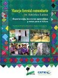 Manejo forestal comunitario en América Latina: experiencias, lecciones aprendidas y retos para el futuro