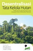 Desentralisasi tata kelola hutan: politik, ekonomi dan perjuangan untuk menguasai hutan di Kalimantan, Indonesia