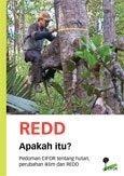 REDD apakah itu?: Pedoman CIFOR tentang hutan, perubahan iklim dan REDD