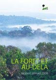 La foret et au-dela: rapport annuel 2008