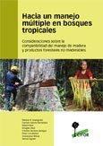 Hacia un manejo múltiple en bosques tropicales: Consideraciones sobre la compatibilidad del manejo de madera y productos forestales no maderables