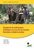 El papel de las instituciones informales en el uso de los recursos forestales en América Latina