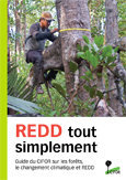 REDD tout simplement: Guide du CIFOR sur les forêts, le changement climatique et REDD