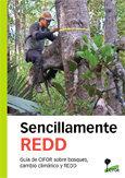 Sencillamente REDD: Guía de CIFOR sobre bosques, cambio climático y REDD
