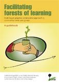 Facilitating forests of learning: Enabling an adaptive collaborative approach in community forest user groups: a guidebook