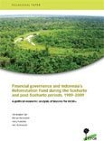 Financial governance and Indonesia's Reforestation Fund during the Soeharto and post-Soeharto periods, 1989-2009: a political economic analysis of lessons for REDD+