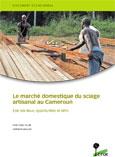 Le march� domestique du sciage artisanal au Cameroun: État des lieux, opportunités et défis
