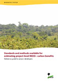 Standards and methods available for estimating project-level REDD+ carbon benefits: Reference guide for project developers