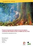 El aprovechamiento de madera en las concesiones castañeras (Bertholletia excelsa) en Madre de Dios, Perú: Un análisis de su situación normativa