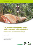 The domestic market for smallscale chainsaw milling in Gabon: Present situation, opportunities and challenges