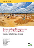Chinese trade and investment and the forests of the Congo Basin: Synthesis of scoping studies in Cameroon, Democratic Republic of Congo and Gabon