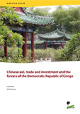 Chinese aid, trade and investment and the forests of the Democratic Republic of Congo