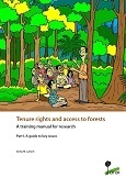 Tenure rights and access to forests: A training manual for research: Part I. A guide to key issues