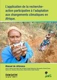 L'application de la recherche-action participative � l'adaptation aux changements climatiques en Afrique.: manuel de référence