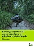 Avances y perspectivas del manejo forestal para uso m�ltiple en el tr�pico h�medo