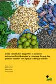 Guide à destination des petites et moyennes entreprises forestières pour le commerce durable des produits forestiers non ligneux en Afrique centrale