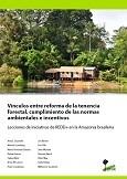 Vínculos entre reforma de la tenencia forestal, cumplimiento de las normas ambientales e incentivos: Lecciones de iniciativas de REDD+ en la Amazonia brasileña
