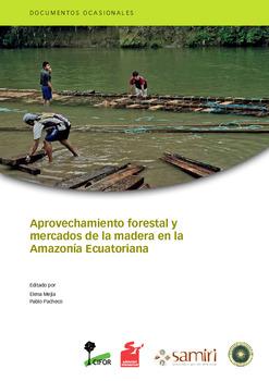 Aprovechamiento forestal y mercados de la madera en la Amazonía Ecuatoriana