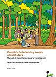 Derechos de tenencia y acceso a los bosques: Manual de capacitación para la investigación: Parte I. Guía introductoria a los problemas clave