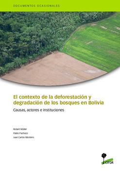 El contexto de la deforestación y degradación de los bosques en Bolivia: de los bosques en Bolivia