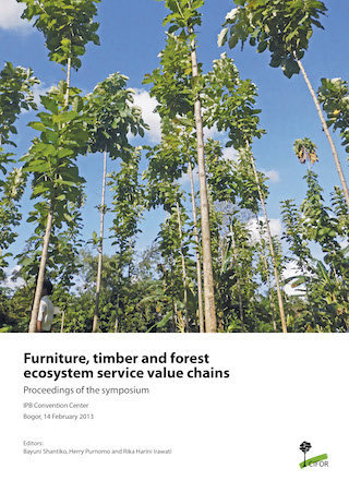 Furniture, timber and forest ecosystem service value chains: Proceedings of the symposium (IPB Convention Center Bogor, 14 February 2013)