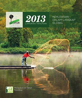 Laporan Tahunan 2013: Kehutanan dalam Lanskap Global