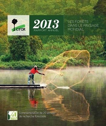 Rapport Annuel 2013: Les forêts dans le paysage mondial