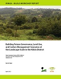 Building Future Governance, Land Use, and Carbon Management Scenarios at the Landscape Scale in the Kilolo District