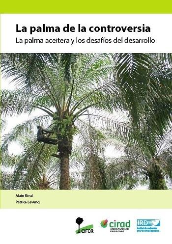 La palma de la controversia: La palma aceitera y los desafíos del desarrollo