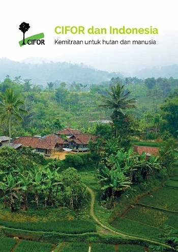 CIFOR dan Indonesia: Kemitraan untuk Hutan dan Masyarakat