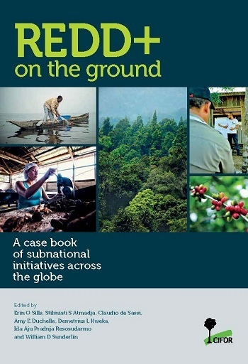 REDD+ on the ground: A case book of subnational initiatives across the globe