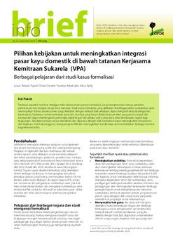Pilihan kebijakan untuk meningkatkan integrasi pasar kayu domestik di bawah tatanan Kerjasama Kemitraan Sukarela (VPA): Berbagai pelajaran dari studi kasus formalisasi