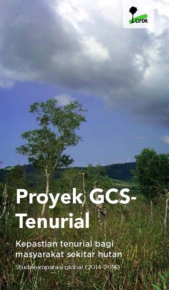 Proyek GCSTenurial: Kepastian tenurial bagi masyarakat sekitar hutan : Studi komparasi global (2014-2016)