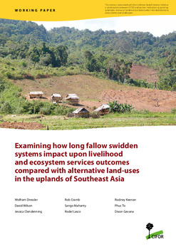 Examining how long fallow swidden systems impact upon livelihood and ecosystem services outcomes compared with alternative land-uses in the uplands of Southeast Asia