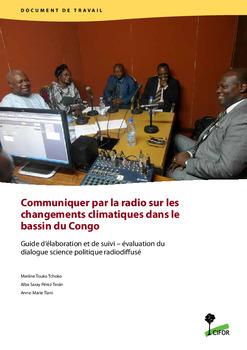 Communiquer par la radio sur les changements climatiques dans le bassin du Congo: Guide d'élaboration et de suivi - évaluation du dialogue science politique radiodiffusé