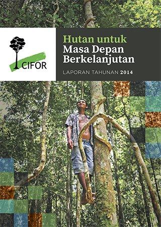 Laporan Tahunan 2014: Hutan untuk Masa Depan Berkelanjutan