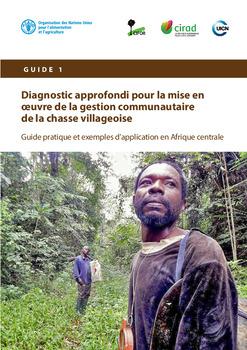 Diagnostic approfondi pour la mise en oeuvre de la gestion communautaire de la chasse villageoise: Guide pratique et exemples d'application en Afrique centrale (Guide 1)