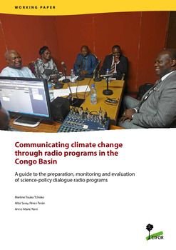 Communicating climate change through radio programs in the Congo Basin: A guide to the preparation, monitoring and evaluation of science-policy dialogue radio programs